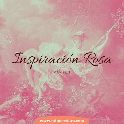 Inspiración Rosa. Parte I